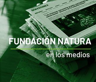 Fundación Natura en los Medios de comunicación